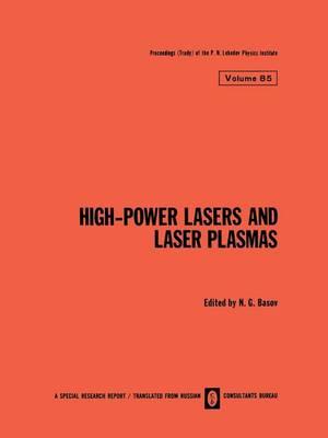 High-Power Lasers and Laser Plasmas / Moshchnye Lazery I Lazernaya Plazma / - The Lebedev Physics Institute Series 85 (Paperback)