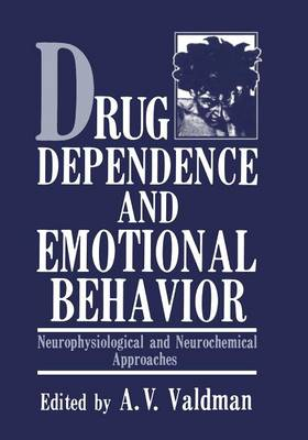 Drug Dependence and Emotional Behavior: Neurophysiological and Neurochemical Approaches (Paperback)