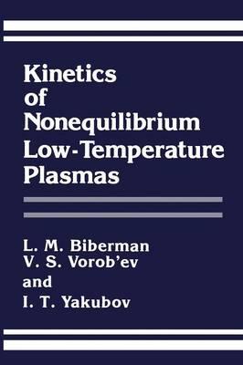 Kinetics of Nonequilibrium Low-Temperature Plasmas (Paperback)