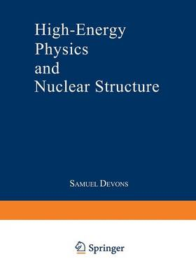 High-Energy Physics and Nuclear Structure: Proceedings of the Third International Conference on High Energy Physics and Nuclear Structure sponsored by the International Union of Pure and Applied Physics, held at Columbia University, New York City, September 8-12, 1969 (Paperback)