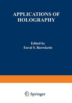 Applications of Holography: Proceedings of the United States-Japan Seminar on Information Processing by Holography, held in Washington, D. C., October 13-18, 1969 (Paperback)