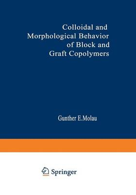 Colloidal and Morphological Behavior of Block and Graft Copolymers: Proceedings of an American Chemical Society Symposium held at Chicago, Illinois, September 13-18, 1970 (Paperback)