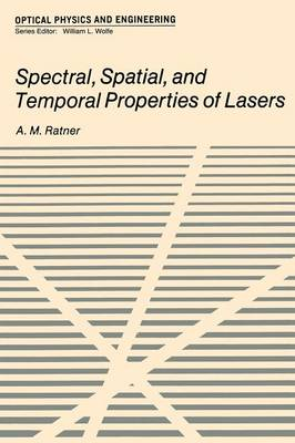 Spectral, Spatial, and Temporal Properties of Lasers - Optical Physics and Engineering (Paperback)