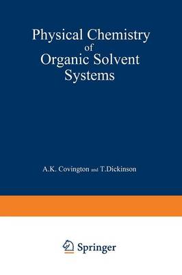 Physical Chemistry of Organic Solvent Systems (Paperback)