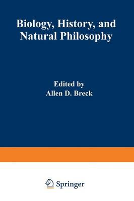 Biology, History, and Natural Philosophy: Based on the Second International Colloquium held at the University of Denver (Paperback)
