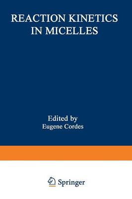 Reaction Kinetics in Micelles: Proceedings of the American Chemical Society Symposium on Reaction Kinetics in Micelles, New York, New York, August 1972 (Paperback)