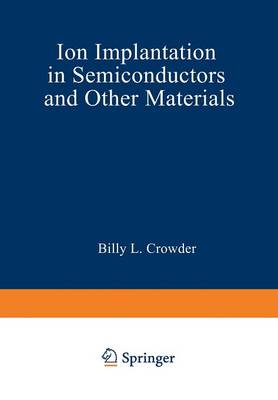 Ion Implantation in Semiconductors and Other Materials - The IBM Research Symposia Series (Paperback)