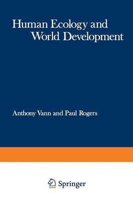 Human Ecology and World Development: Proceedings of a Symposium organised jointly by the Commonwealth Human Ecology Council and the Huddersfield Polytechnic, held in Huddersfield, Yorkshire, England in April 1973 - Frontiers in Human Ecology (Paperback)