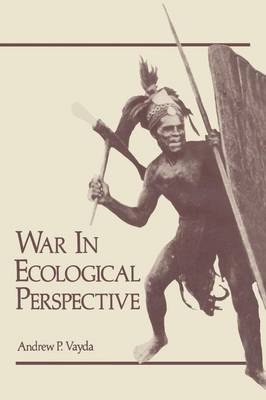 War in Ecological Perspective: Persistence, Change, and Adaptive Processes in Three Oceanian Societies (Paperback)