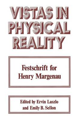 Vistas in Physical Reality: Festschrift for Henry Margenau (Paperback)