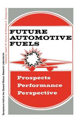 Future Automotive Fuels: * Prospects * Performance * Perspective (Paperback)