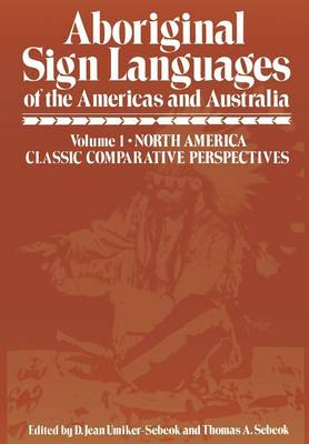 Aboriginal Sign Languages of the Americas and Australia: Aboriginal Sign Languages of The Americas and Australia North America Classic Comparative Perspectives Volume 1 (Paperback)