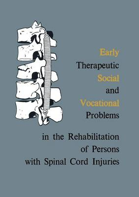 Early Therapeutic, Social and Vocational Problems in the Rehabilitation of Persons with Spinal Cord Injuries (Paperback)