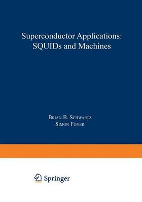 Superconductor Applications: SQUIDs and Machines - NATO Science Series B 21 (Paperback)