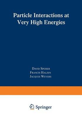 Particle Interactions at Very High Energies: Part B - Nato ASI Subseries B: 4 (Paperback)