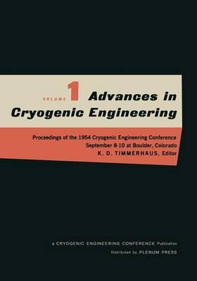 Advances in Cryogenic Engineering: Proceedings of the 1954 Cryogenic Engineering Conference National Bureau of Standards Boulder, Colorado September 8-10 1954 - Advances in Cryogenic Engineering 1 (Paperback)