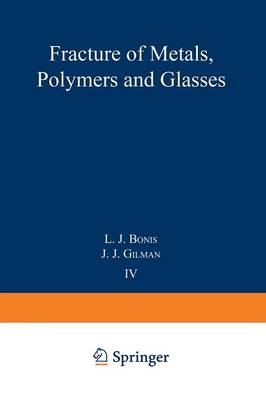 Fracture of Metals, Polymers, and Glasses: Proceedings of the Fourth Symposium on Fundamental Phenomena in the Materials Sciences - Fundamental Phenomena in the Materials Science 4 (Paperback)