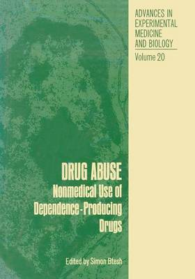 Drug Abuse: Nonmedical Use of Dependence-Producing Drugs - Advances in Experimental Medicine and Biology 20 (Paperback)