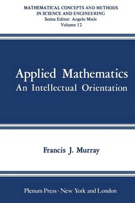 Applied Mathematics: An Intellectual Orientation - Mathematical Concepts and Methods in Science and Engineering 12 (Paperback)