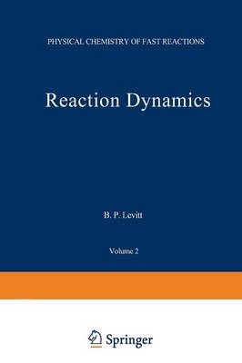 Reaction Dynamics - Physical Chemistry of Fast Reactions 2 (Paperback)