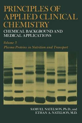 Principles of Applied Clinical Chemistry: Chemical Background and Medical Applications. Volume 3: Plasma Proteins in Nutrition and Transport (Paperback)