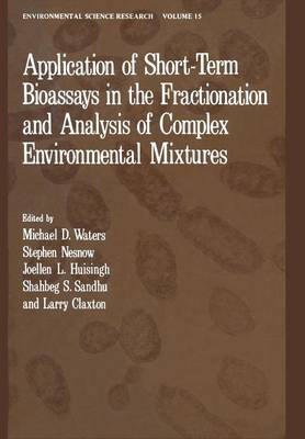 Application of Short-Term Bioassays in the Fractionation and Analysis of Complex Environmental Mixtures - Environmental Science Research 15 (Paperback)