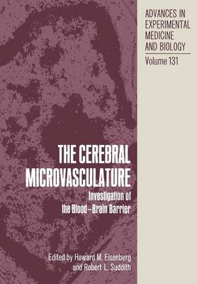 The Cerebral Microvasculature: Investigation of the Blood-Brain Barrier - Advances in Experimental Medicine and Biology 131 (Paperback)