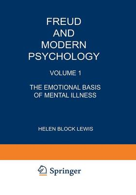 Freud and Modern Psychology: Volume 1: The Emotional Basis of Mental Illness - Emotions, Personality, and Psychotherapy 1 (Paperback)