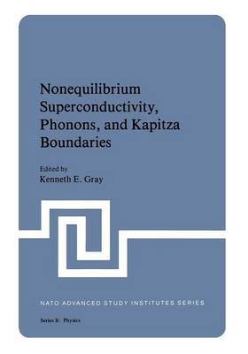 Nonequilibrium Superconductivity, Phonons, and Kapitza Boundaries - NATO Science Series B 65 (Paperback)