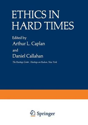 Ethics in Hard Times - The Hastings Center Series in Ethics (Paperback)