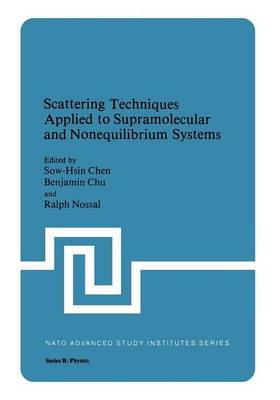Scattering Techniques Applied to Supramolecular and Nonequilibrium Systems - NATO Science Series B 73 (Paperback)