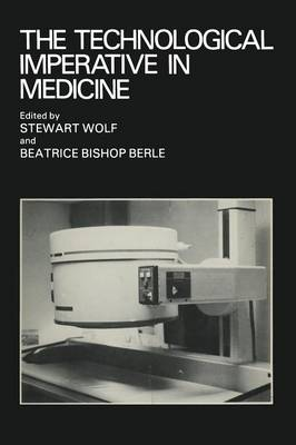 The Technological Imperative in Medicine: Proceedings of a Totts Gap colloquium held June 15-17, 1980 at Totts Gap Medical Research Laboratories, Bangor, Pennsylvania (Paperback)