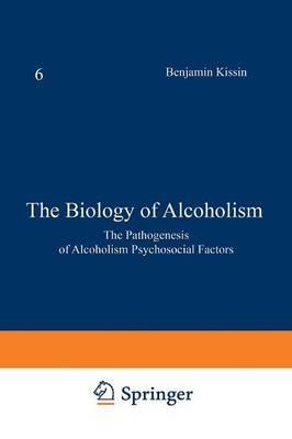 The Biology of Alcoholism: Volume 6: The Pathogenesis of Alcoholism Psychosocial Factors (Paperback)