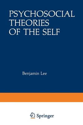 Psychosocial Theories of the Self: Proceedings of a Conference on New Approaches to the Self, held March 29-April 1, 1979, by the Center for Psychosocial Studies, Chicago, Illinois - Path in Psychology (Paperback)