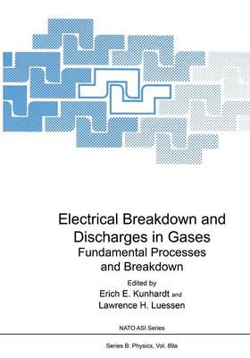 Electrical Breakdown and Discharges in Gases: Part A Fundamental Processes and Breakdown - NATO Science Series B 89a (Paperback)
