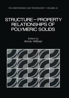 Structure-Property Relationships of Polymeric Solids - Polymer Science and Technology Series 22 (Paperback)