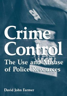 Crime Control: The Use and Misuse of Police Resources - Criminal Justice and Public Safety (Paperback)