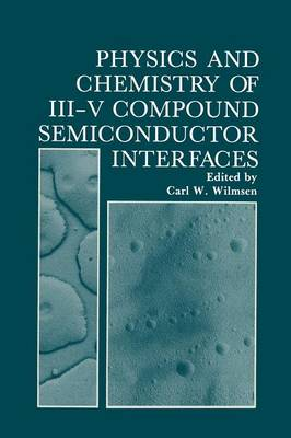 Physics and Chemistry of III-V Compound Semiconductor Interfaces (Paperback)