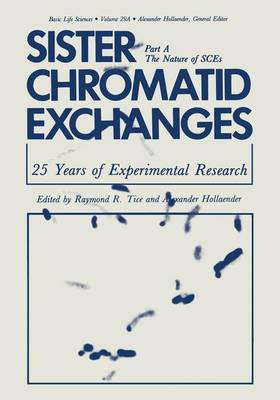 Sister Chromatid Exchanges: 25 Years of Experimental Research Part A: The Nature of SCEs - Basic Life Sciences 29 (Paperback)