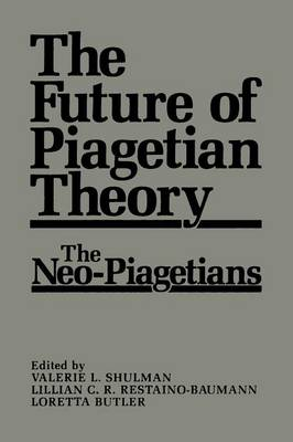The Future of Piagetian Theory: The Neo-Piagetians (Paperback)