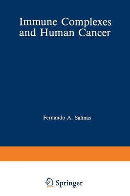 Immune Complexes and Human Cancer - Contemporary topics in immunobiology 15 (Paperback)