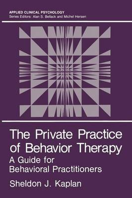 The Private Practice of Behavior Therapy: A Guide for Behavioral Practitioners - NATO Science Series B (Paperback)