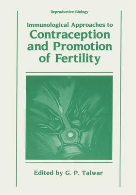 Immunological Approaches to Contraception and Promotion of Fertility - Reproductive Biology (Paperback)