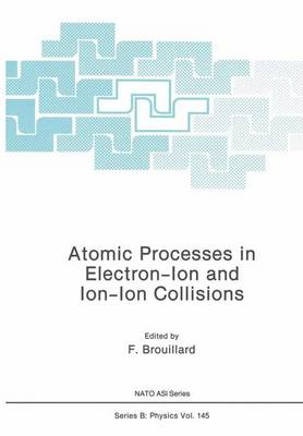 Atomic Processes in Electron-Ion and Ion-Ion Collisions - NATO Science Series B 145 (Paperback)