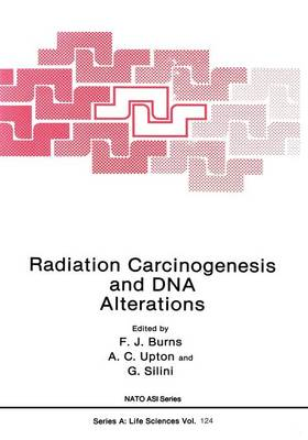 Radiation Carcinogenesis and DNA Alterations - NATO Science Series A 124 (Paperback)