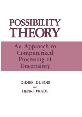 Possibility Theory: An Approach to Computerized Processing of Uncertainty (Paperback)