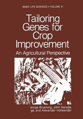 Tailoring Genes for Crop Improvement: An Agricultural Perspective - Basic Life Sciences 41 (Paperback)