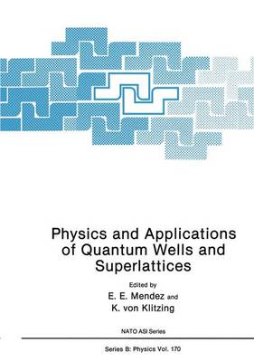 Physics and Applications of Quantum Wells and Superlattices - NATO Science Series B 170 (Paperback)