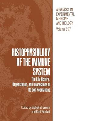Histophysiology of the Immune System: The Life History, Organization, and Interactions of Its Cell Populations - Advances in Experimental Medicine and Biology 237 (Paperback)