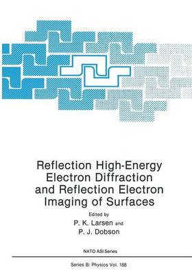 Reflection High-Energy Electron Diffraction and Reflection Electron Imaging of Surfaces - NATO Science Series B 188 (Paperback)